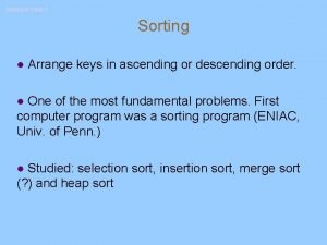 Sorting II Slide 1 Sorting l Arrange keys
