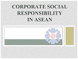 CORPORATE SOCIAL RESPONSIBILITY IN ASEAN ASEAN Member Countries
