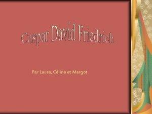 Par Laure Cline et Margot Sommaire Biographie de