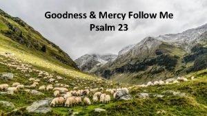 Goodness Mercy Follow Me Psalm 23 Goodness Mercy