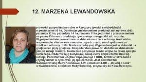12 MARZENA LEWANDOWSKA prowadzi gospodarstwo rolne w Rzeczycy