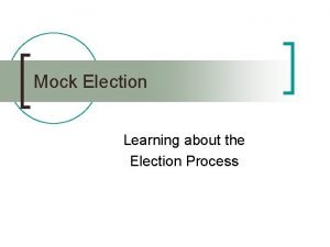 Mock Election Learning about the Election Process Mock