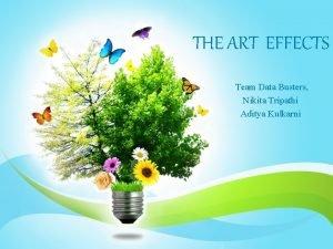 THE ART EFFECTS Team Data Busters Nikita Tripathi