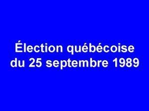 lection qubcoise du 25 septembre 1989 25 SEPTEMBRE