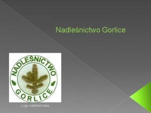 Nadlenictwo Gorlice Logo nadlenictwa Historia Nadlenictwo Gorlice zostao