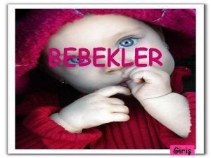 BEBEKLER Giri renmek bebekler iin biyolojik bir ihtiyatr