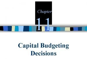 Chapter 11 Capital Budgeting Decisions Capital Budgeting How