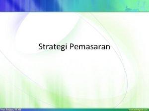 Strategi Pemasaran Pemasaran tidak hanya mengenai penjualan iklan