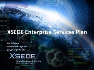 August 15 2016 XSEDE Enterprise Services Plan Gary