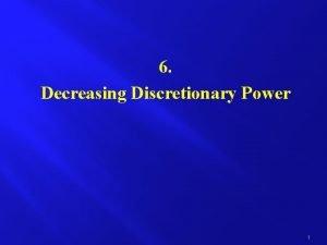 6 Decreasing Discretionary Power 1 Definition of discretionary