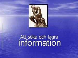 Att ska och lagra information Denna presentation ska