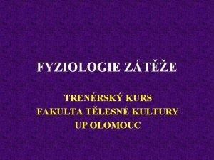 FYZIOLOGIE ZTE TRENRSK KURS FAKULTA TLESN KULTURY UP