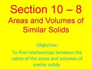 Section 10 8 Areas and Volumes of Similar
