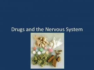 Drugs and the Nervous System Drugs Drug any