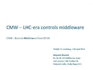 CMW LHCera controls middleware CMW Controls Middleware from
