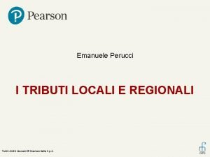 Emanuele Perucci I TRIBUTI LOCALI E REGIONALI Tutti