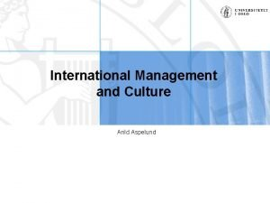 International Management and Culture Arild Aspelund Outline Dealing