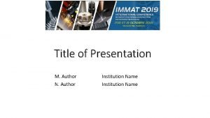 Title of Presentation M Author N Author Institution
