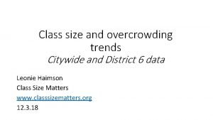 Class size and overcrowding trends Citywide and District