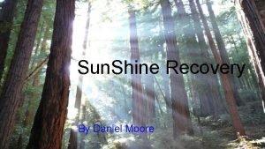 Sun Shine Recovery By Daniel Moore Daniel Moore