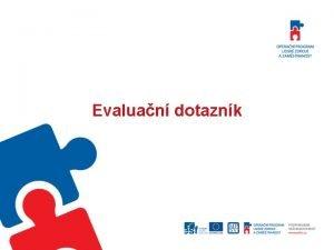 Evaluan dotaznk Evaluace projekt Vyhodnocen dopad podpoench projekt