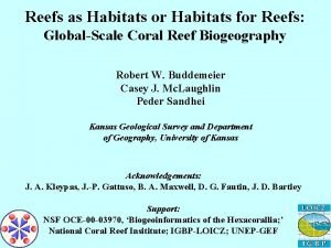 Reefs as Habitats or Habitats for Reefs GlobalScale