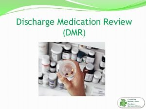 Discharge Medication Review DMR Why do we do