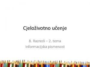 Cjeloivotno uenje 8 Razredi 2 tema Informacijska pismenost