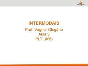 INTERMODAIS Prof Vagner Olegrio Aula 3 PLT 486