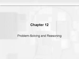 Chapter 12 ProblemSolving and Reasoning Some Questions to