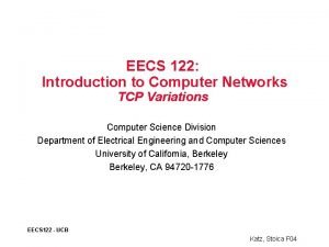 EECS 122 Introduction to Computer Networks TCP Variations