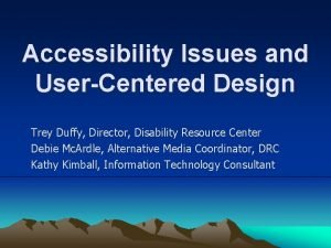 Accessibility Issues and UserCentered Design Trey Duffy Director