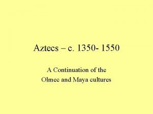 Aztecs c 1350 1550 A Continuation of the