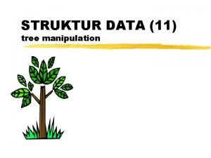 STRUKTUR DATA 11 tree manipulation Tree Kumpulan node