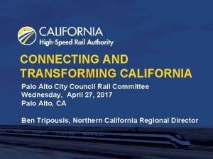 CONNECTING AND TRANSFORMING CALIFORNIA Palo Alto City Council