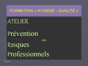 FORMATION HYGIENE QUALITE ATELIER Prvention des Risques Professionnels