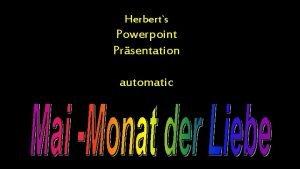 Herberts Powerpoint Prsentation automatic Die Liebe Erschafft die