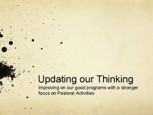 Updating our Thinking Improving on our good programs