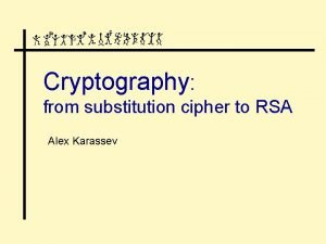 Cryptography from substitution cipher to RSA Alex Karassev