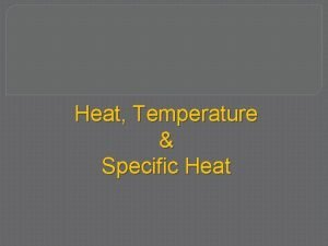 Heat Temperature Specific Heat Thermal Energy Total energy