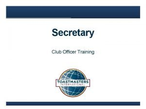 Secretary Club Officer Training Agenda Secretary Role www
