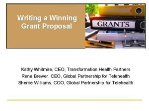 Writing a Winning Grant Proposal Kathy Whitmire CEO