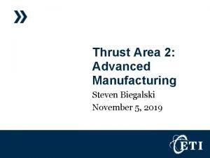 Thrust Area 2 Advanced Manufacturing Steven Biegalski November