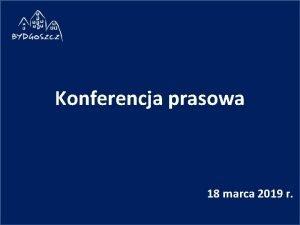 Konferencja prasowa 18 marca 2019 r Rozbudowa ul