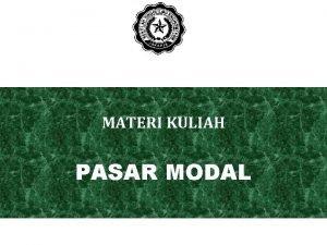MATERI KULIAH PASAR MODAL PENGERTIAN PASAR MODAL Pasar