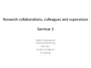 Research collaborations colleagues and supervision Seminar 2 Adam