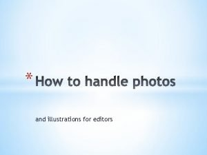 and illustrations for editors Editors typically are not