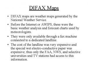 DIFAX Maps DIFAX maps are weather maps generated
