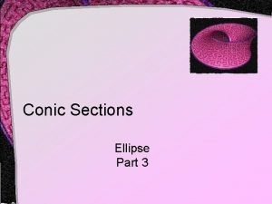 Conic Sections Ellipse Part 3 Additional Ellipse Elements
