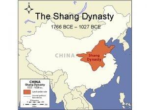 The Shang Dynasty 1766 BCE 1027 BCE Writing